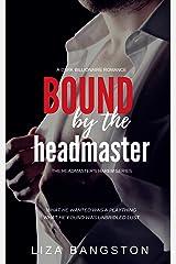 Bound by the Headmaster: A Dark Billionaire Romance (The Headmaster's Harem Series) Kindle Edition