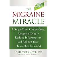 The Migraine Miracle: A Sugar-Free, Gluten-Free, Ancestral Diet to Reduce Inflammation and Relieve Your Headaches for Good (English Edition)