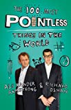 The 100 Most Pointless Things in the World: A pointless book written by the presenters of the hit BBC 1 TV show (Pointless Books)