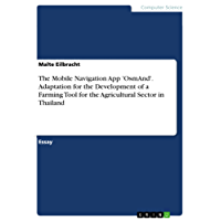 The Mobile Navigation App 'OsmAnd'. Adaptation for the Development of a Farming Tool for the Agricultural Sector in Thailand (English Edition)