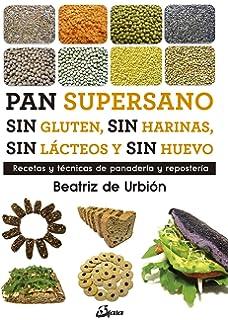 Pan supersano sin gluten, sin harinas, sin lácteos y sin huevo : Recetas y