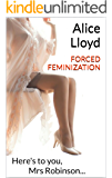 Forced Feminization: Here's to you, Mrs Robinson...