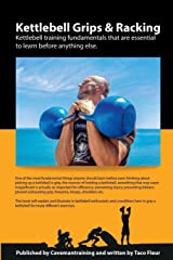 Kettlebell Grips and Racking: Kettlebell training fundamentals that are essential to learn before anything else Paperback