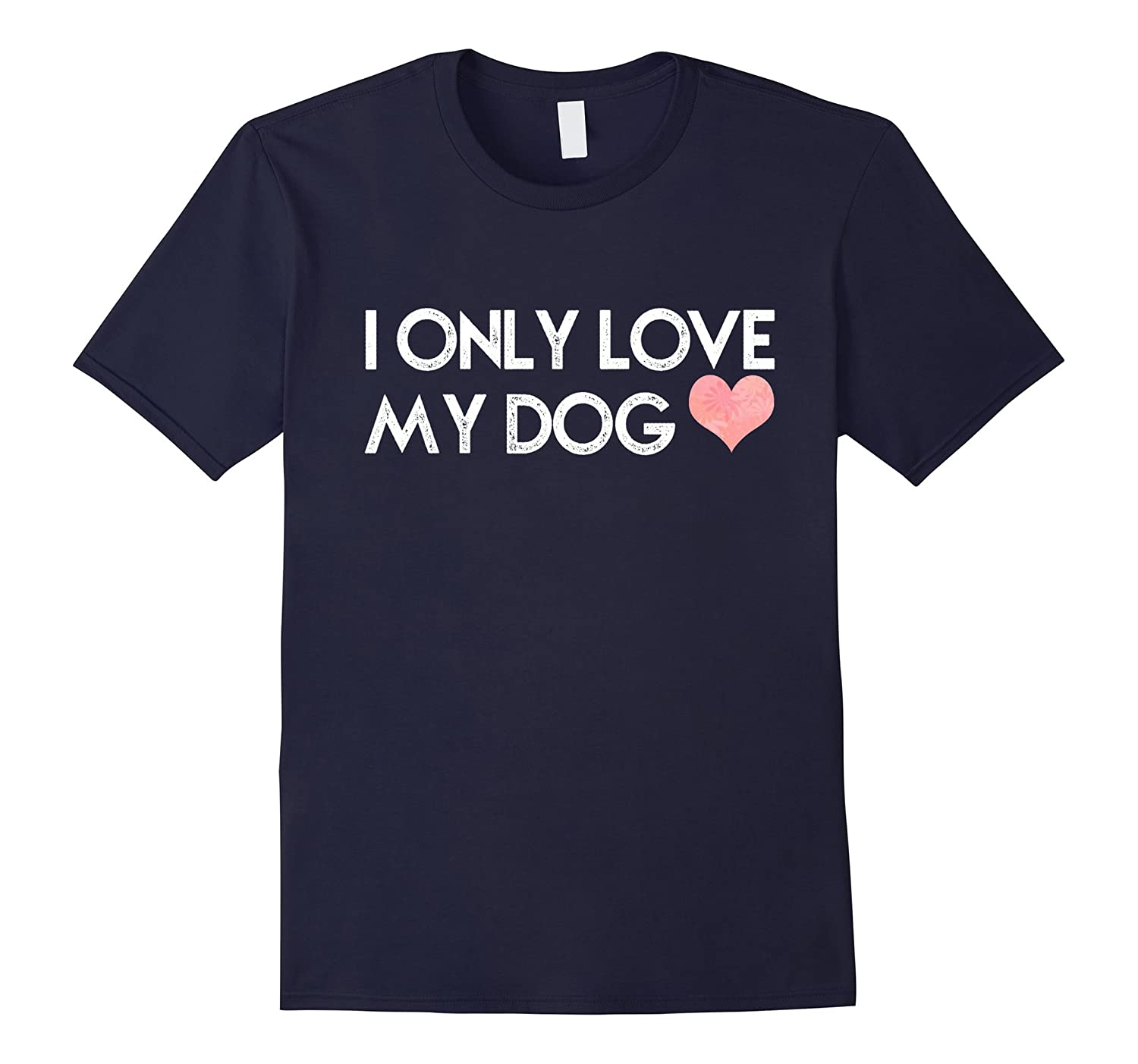 Aw Cute Dog Shirts I Only Love My Dog Funny Dogs T-shirt-BN