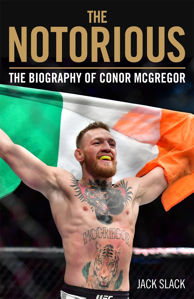 Notorious The Life and Fights of Conor McGregor: