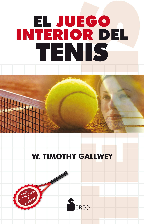 JUEGO INTERIOR DEL TENIS, EL (2013): Amazon.es: W TIMOTHY GALLWEY, José  Vergara Varas: Libros
