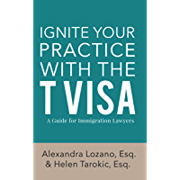 Ignite Your Practice with the T Visa:  Guide for Immigration Lawyers