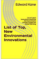 List of Top, New Environmental Innovations: List of Latest Innovations Impacting the Environment, Climate Change and Global Warming Kindle Edition