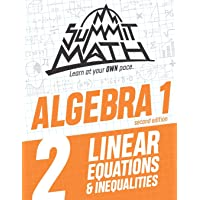Summit Math Algebra 1 Book 2: Linear Equations and Inequalities (Guided Discovery Algebra 1 Series for Self-Paced, Student-Centered Learning - 2nd Edition)