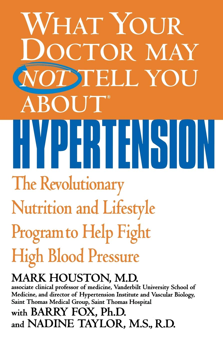 What Your Doctor May Not Tell You About TM   Hypertension  The Revolutionary Nutrition And Lifestyle Program To Help Fight High Blood Pressure  What Your Doctor May Not Tell You About... Paperback