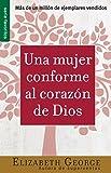 Una Mujer Conforme al Corazon de Dios (Spanish Edition)