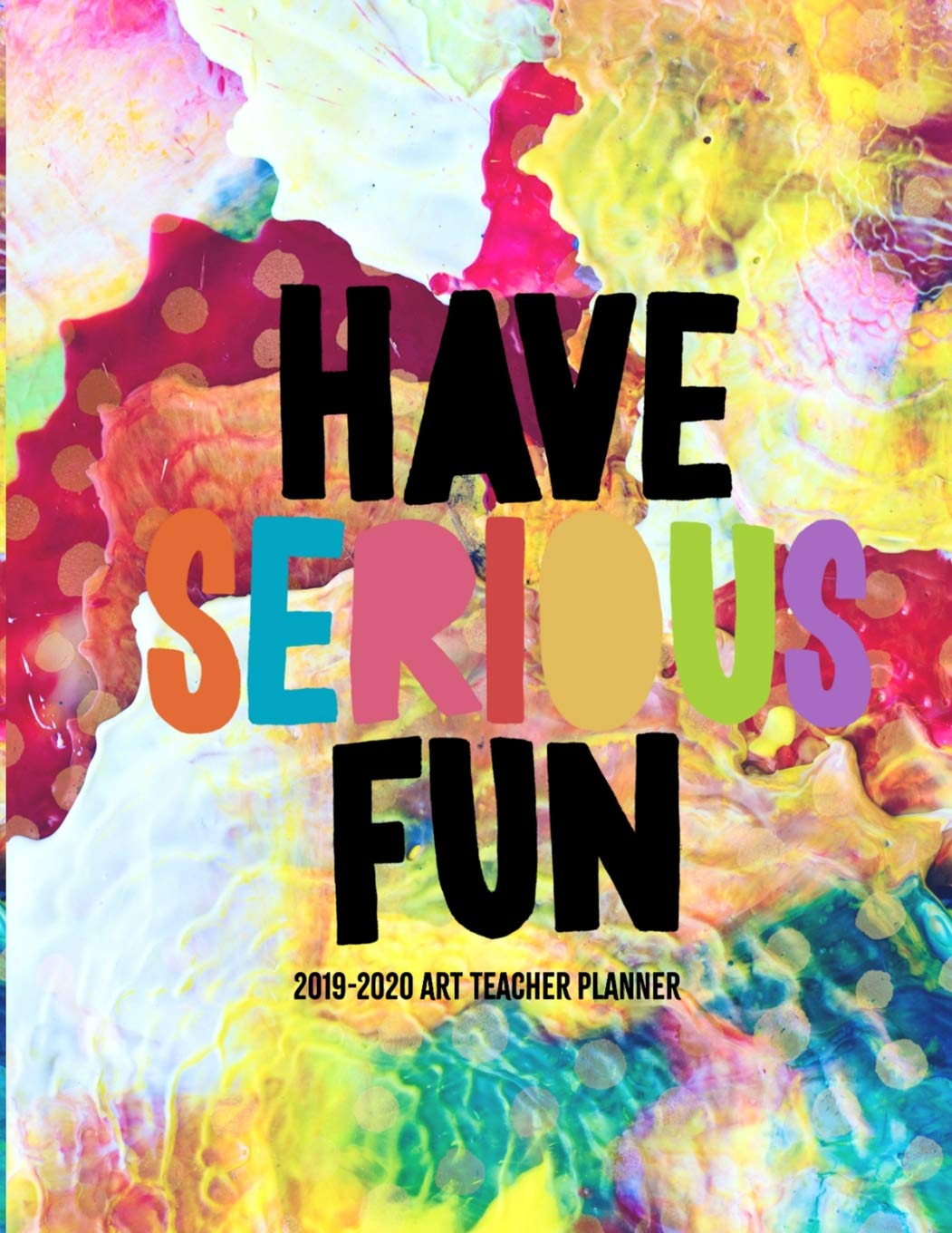 Have Serious Fun 2019-2020 Art Teacher Planner: Large Weekly ...