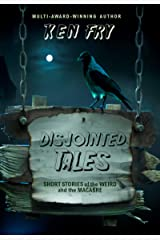 Disjointed Tales: Short Stories of the Weird and the Macabre Kindle Edition
