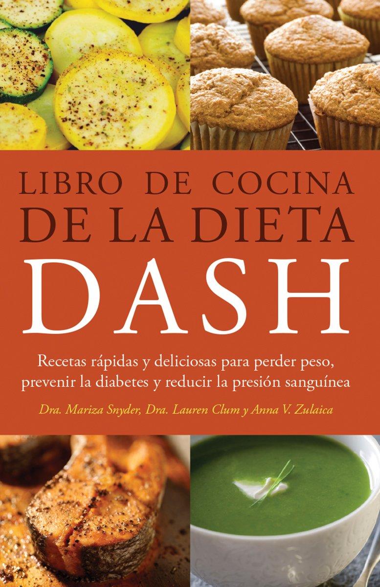 Libro de Cocina de la Dieta DASH: Recetas Rapidas y deliciosas para perder peso, prevenir la diabetes y reducir la presion sanguinea: Mariza Snyder, ...