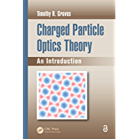 Charged Particle Optics Theory: An Introduction (Optical Sciences and Applications of Light) (English Edition)