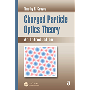 Charged Particle Optics Theory: An Introduction (Optical Sciences and Applications of Light)