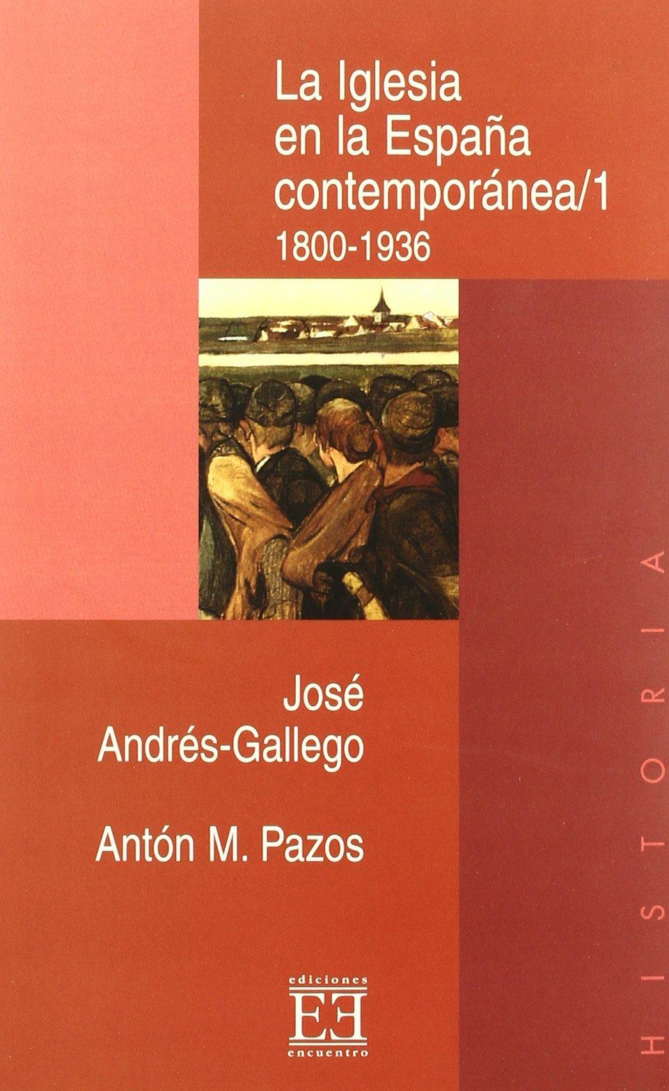 La Iglesia en la España contemporánea/1: 1800-1936 Ensayo de José Andrés-Gallego 26 abr 1999 Tapa blanda: Amazon.es: Libros