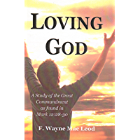Loving God: A Study of the Great Commandment as Found in Mark 12:28-30