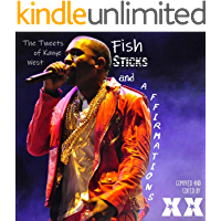 Fish Sticks And Affirmations: The Tweets of  Kanye West