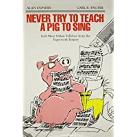 Never Try to Teach a Pig to Sing: Still More Urban Folklore from the Paperwork Empire (Humor in Life and Letters) (Humor in Life and Letters (Hardcover))