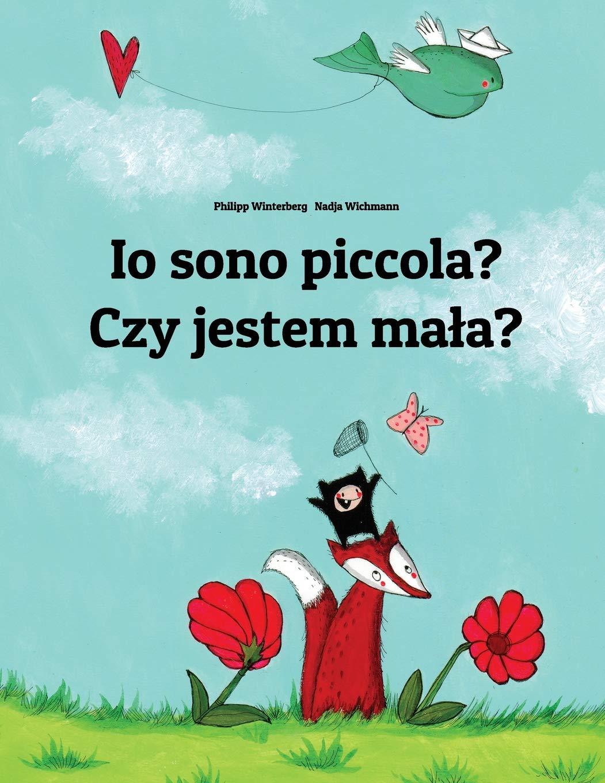 Download Io sono piccola? Czy jestem mała?: Libro illustrato per bambini: italiano-polacco (Edizione bilingue) (Italian Edition) pdf epub