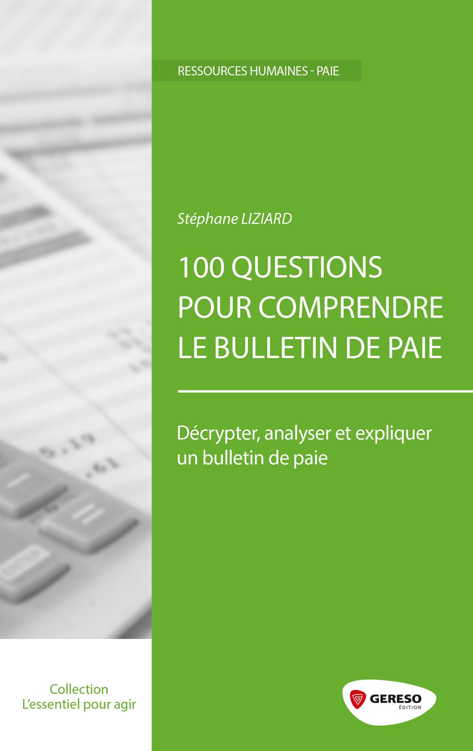 100 questions pour comprendre le bulletin de paie: Décrypter, analyser et expliquer un bulletin de paie Broché – 17 février 2017 Stéphane Liziard Gereso 235953436X Entreprise