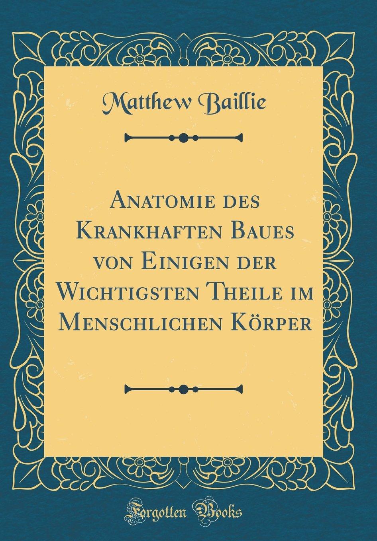 Anatomie des Krankhaften Baues von Einigen der Wichtigsten Theile im ...