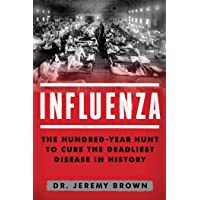 Influenza: The Hundred Year Hunt to Cure the Deadliest Disease in History