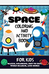 Space Coloring and Activity Book for Kids: Mazes, Coloring, Dot to Dot, Word Search, and More, Kids 4-8 (Kids Activity Books) Paperback