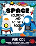 Space Coloring and Activity Book for Kids: Mazes, Coloring, Dot to Dot, Word Search, and More, Kids 4-8 (Kids Activity…