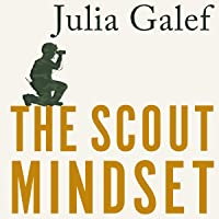 The Scout Mindset: Why Some People See Things Clearly and Others Don't