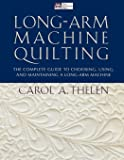 Long-Arm Machine Quilting: the Complete Guide to Choosing, Using and Maintaining Your Long-Arm Machine