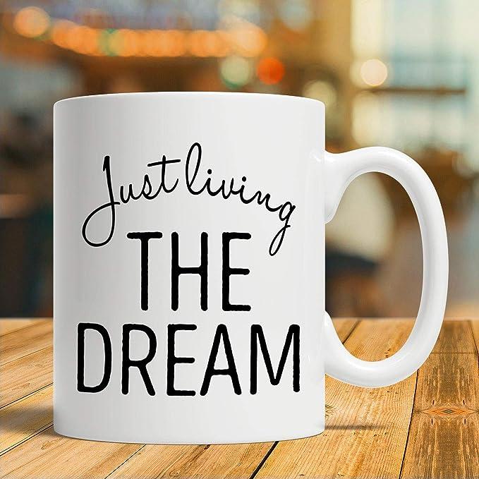Amazon.com: Motivational Mug, Living The Dream Gift, Living The Dream Mug, Living The Dream Coffee Cup: Kitchen & Dining
