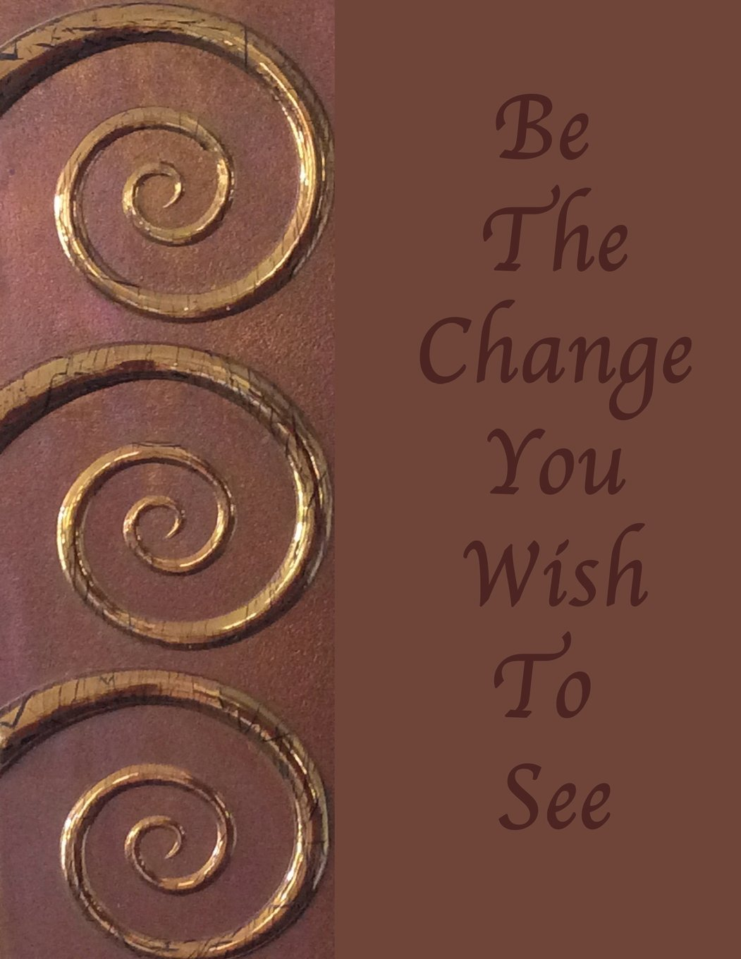 Be The Change You Wish To See: Blank Journal Notebook: Inspirational Soft cover, 110 pages 8.5x11 pdf epub