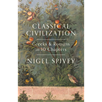 Classical Civilization: A History in Ten Chapters (English Edition)
