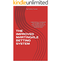 THE IMPROVED MARTINGALE BETTING SYSTEM: SUBSTANTIALLY INCREASES THE NUMBER OF BETS THAT CAN BE PLACED ON THE HIGHER PAYOUT PROPOSITIONS! (English Edition)