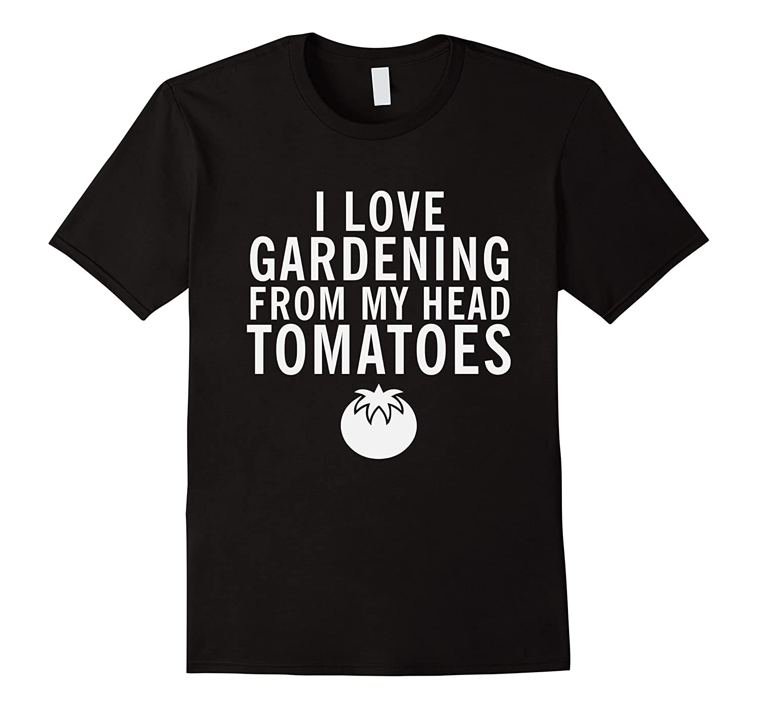 I Love Gardening From My Head Tomatoes Funny Pun T-Shirt-CD
