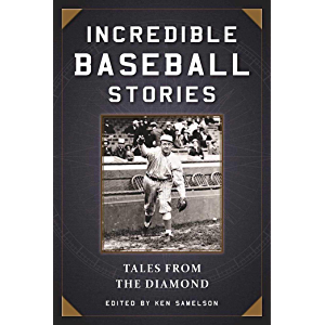 Incredible Baseball Stories: Amazing Tales from the Diamond