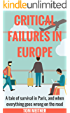 Critical Failures in Europe: A tale of survival in Paris, and when everything goes wrong on the road (2-Hour Upgrade Series Book 1)