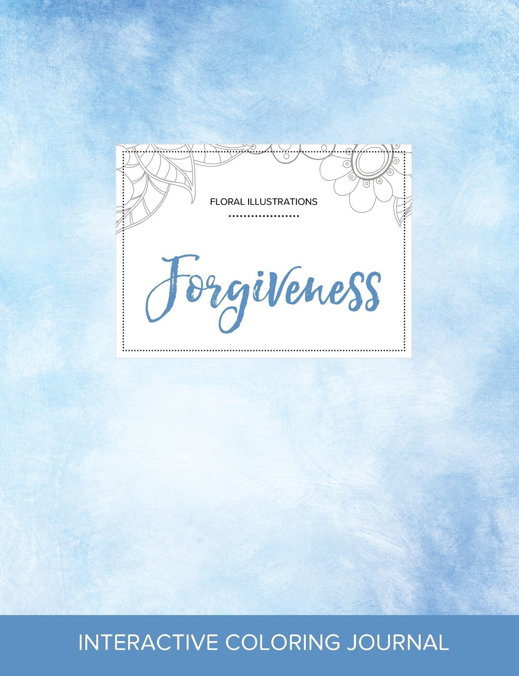 Download Adult Coloring Journal: Forgiveness (Floral Illustrations, Clear Skies) pdf