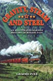 Gravity, Steam and Steel: An Illustrated Railway History of Rogers Pass