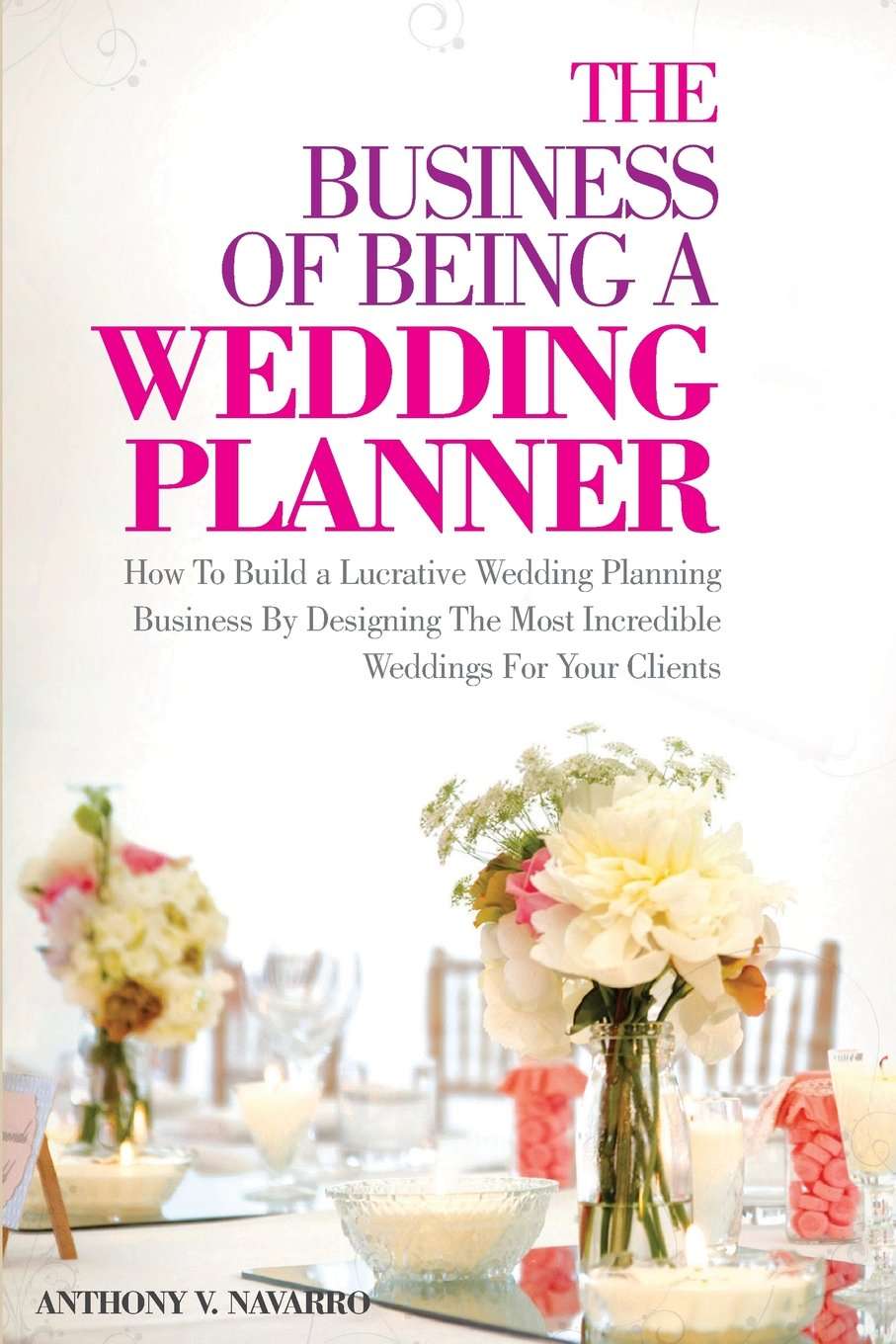 The Business of Being a Wedding Planner: How to Build a Lucrative