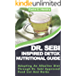 DR. SEBI INSPIRED DETOX NUTRITIONAL GUIDE: Adopting An Alkaline Diet Through Dr. Sebi Approved Food List And Herbs (English Edition)