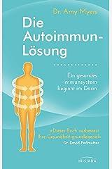Die Autoimmun-Lösung: Ein gesundes Immunsystem beginnt im Darm (German Edition) Kindle Edition