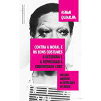 Contra a moral e os bons costumes: A ditadura e a repressão à comunidade LGBT (Coleção arquivos da repressão no Brasil…
