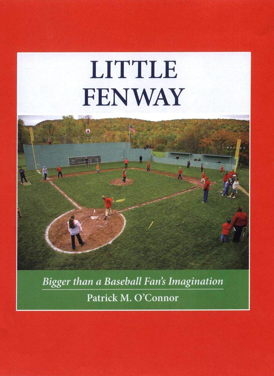 Little Fenway- Bigger than a Baseball Fan's Imagination pdf epub