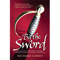By the Sword: Gladiators, Musketeers, Samurai Warriors, Swashbucklers