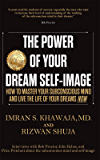 The Power Of Your Dream Self-Image: How To Master Your Subconscious Mind And Live The Life Of Your Dreams NOW