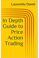 In Depth Guide to Price Action Trading: Powerful Swing Trading Strategy for Consistent Profits Kindle Edition