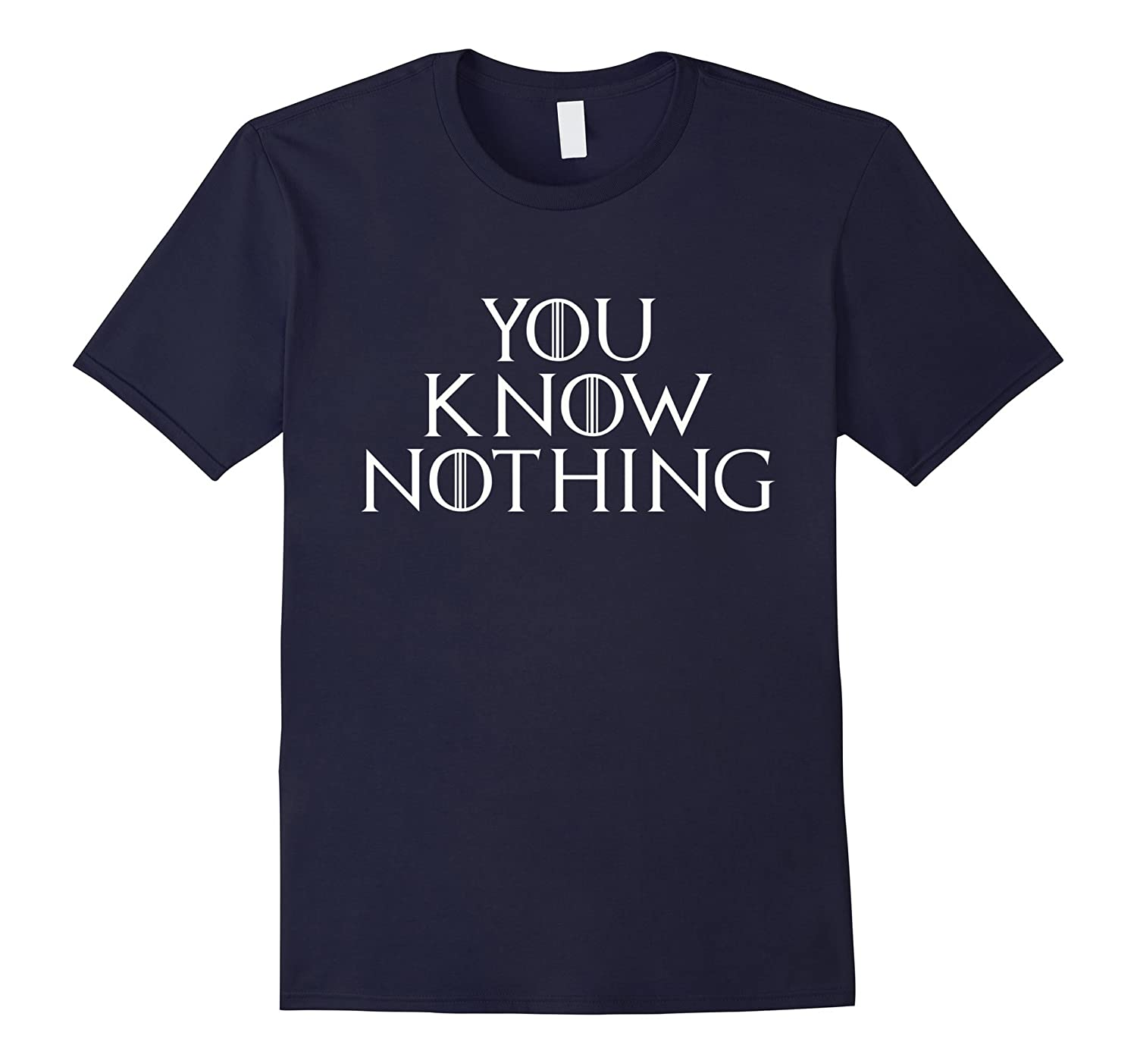 You Know Nothing Novelty Sarcastic Funny TV Show Shirts-PL